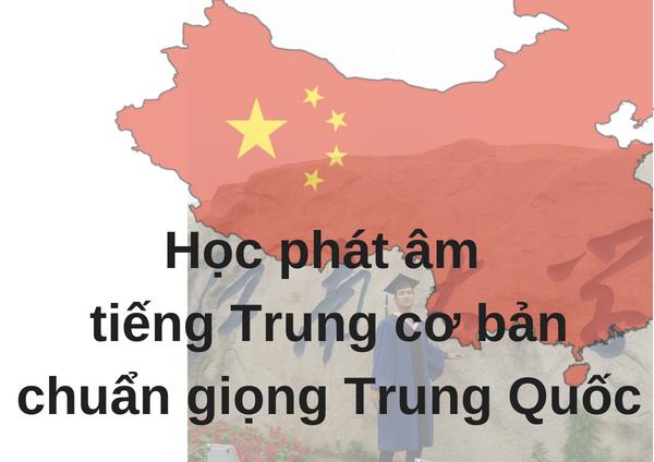 Học phát âm tiếng Trung cơ bảnchuẩn giọng Trung Quốc