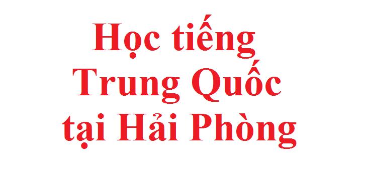 Học tiếng Trung Quốc tại Hải Phòng