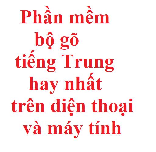 Phần mềm bộ gõ tiếng Trung hay nhất trên điện thoại và máy tính