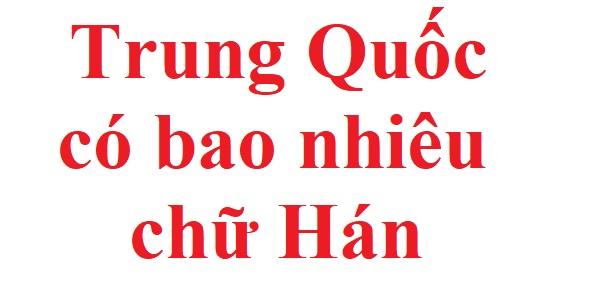 Trung Quốc có bao nhiêu chữ Hán